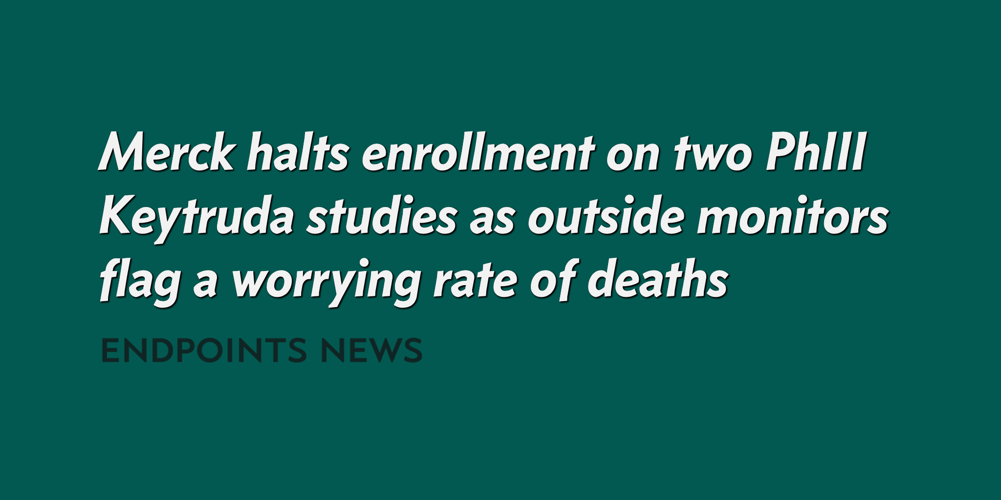 Halts Enrollment in Two Keytruda Trials, Citing Deaths