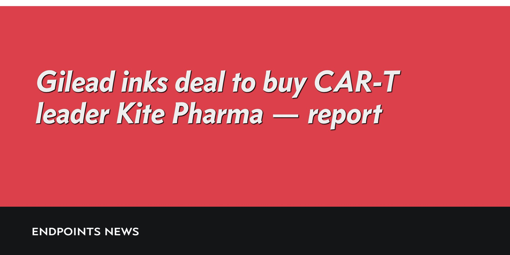 Gilead to buy Kite Pharma for about $12 billion