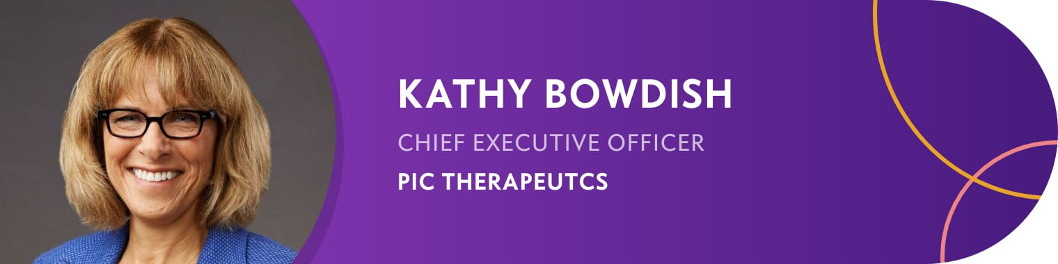Kathy Bowdish - Chief executive Officer, PIC Therapeutcs